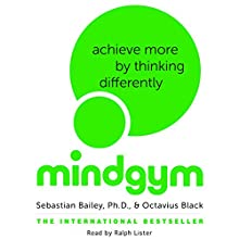 Mind Gym: Achieve More by Thinking Differently (       UNABRIDGED) by Sebastian Bailey, Octavius Black Narrated by Ralph Lister