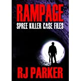 RAMPAGE Spree Killers and Mass Murderers (Horrific True Crime Cases)by RJ Parker