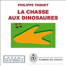 La chasse aux dinosaures - Une introduction à la paléontologie Discours Auteur(s) : Philippe Taquet Narrateur(s) : Philippe Taquet