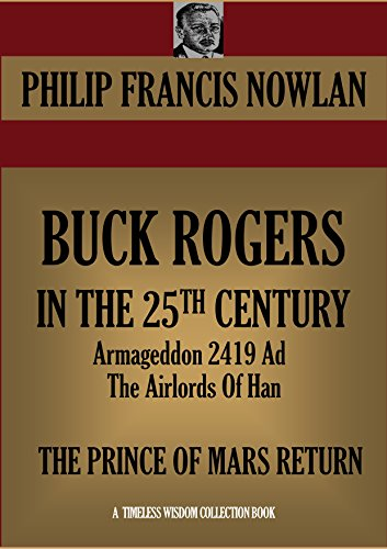 BUCK ROGERS IN THE 25TH CENTURY (Armageddon 2419 Ad; The Airlords Of Han) & THE PRINCE OF MARS RETURN (Timeless Wisdom Collection Book 3510) PDF