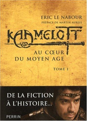 Kaamelott (1) : Kaamelott. 1, Au coeur du Moyen Age