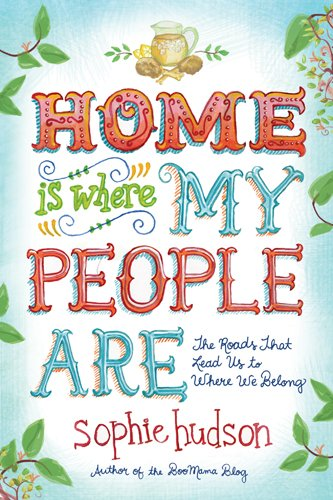 Sophie Hudson - Home Is Where My People Are: The Roads That Lead Us to Where We Belong