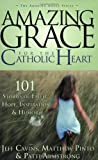img - for Amazing Grace for the Catholic Heart: 101 Stories of Faith, Hope, Inspiration & Humor book / textbook / text book