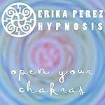 Activa tus Chakras Hipnosis [Open Your Chakras Hypnosis] | Erika Perez