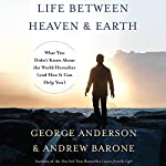 Life Between Heaven and Earth: What You Didn't Know About the World Hereafter (and How It Can Help You) | George Anderson,Andrew Barone