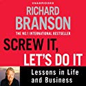 Screw It, Let's Do It: Lessons in Life and Business Hörbuch von Richard Branson Gesprochen von: Adrian Mulraney