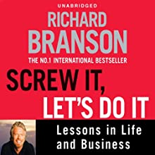 Screw It, Let's Do It: Lessons in Life and Business Audiobook by Richard Branson Narrated by Adrian Mulraney