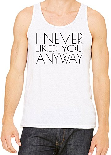 I Never Liked You Anyway Funny Slogan Canotta Uomini Donne XX-Large