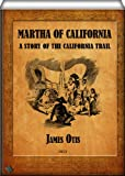 Martha of California (illustrated): A Story of the California Trail