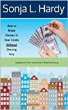 How to Make Money in Real Estate Without Owning Any: Supplement Your Income in a Down Economy