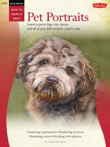 Oil and Acrylic: Pet Portraits: Learn to paint dogs, cats, horses, and all of your beloved pets - step by step (How to Draw & Paint)