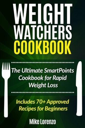 weight-watchers-cookbook-the-ultimate-smartpoints-cookbook-for-rapid-weight-loss-includes-70-approve