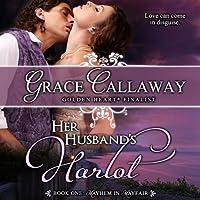 Her Husband's Harlot: Mayhem in Mayfair, Book 1 (       UNABRIDGED) by Grace Callaway Narrated by Erin Mallon