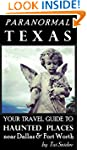Paranormal Texas: Your Travel Guide t...