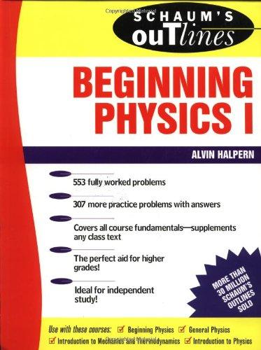 Schaum's Outline of Beginning Physics I: Mechanics and Heat: v. 1 (Schaum's Outline Series)