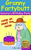 Granny Fartybutt - Grannys Birthday Party (Granny Fartybutt Series)