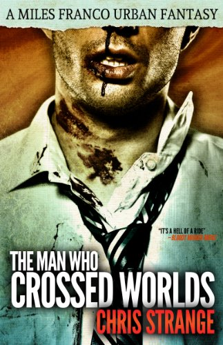 The Man Who Crossed Worlds (Miles Franco #1) (Miles Franco Urban Fantasy)