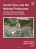 img - for Social Class and the Helping Professions: A Clinician's Guide to Navigating the Landscape of Class in America book / textbook / text book
