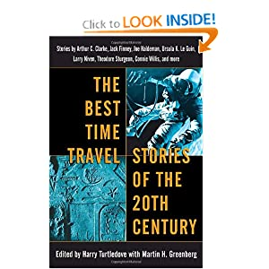 The Best Time Travel Stories of the 20th Century: Stories by Arthur C. Clarke, Jack Finney, Joe Haldeman,... by Harry Turtledove and Martin H. Greenberg