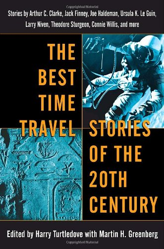 The Best Time Travel Stories of the 20th Century: Stories...