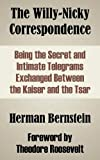 img - for The Willy-Nicky Correspondence: Being the Secret and Intimate Telegrams Exchanged Between the Kaiser and the Tsar book / textbook / text book