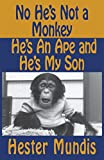 img - for No He's Not a Monkey, He's an Ape and He's My Son book / textbook / text book