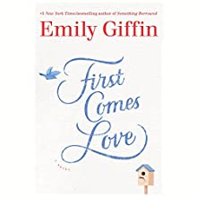 First Comes Love: A Novel Audiobook by Emily Giffin Narrated by Catherine Taber, Emily Foster