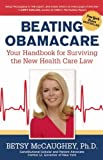 By Betsy McCaughey - Beating Obamacare: Your Handbook for the New Healthcare Law (1.1.2013)