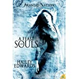 A Feast of Souls (Araneae Nation) , Book Two ~ Hailey Edwards
