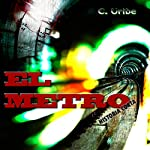 El Metro: Historia Corta (The Metro: Short Story) | C. Uribe