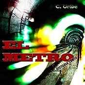El Metro: Historia Corta (The Metro: Short Story) | [C. Uribe]