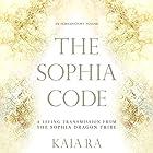 The Sophia Code: A Living Transmission from the Sophia Dragon Tribe Hörbuch von Kaia Ra Gesprochen von: Kaia Ra