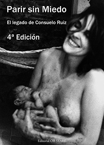 Parir sin miedo: El legado de Consuelo Ruiz (Spanish Edition)