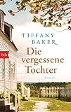 Baker, Tiffany: Die vergessene Tochter