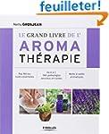 Le grand livre de l'aroma th�rapie :...