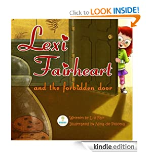 Free Kindle Book: Lexi Fairheart and the Forbidden Door (A Bedtime Story Picture Book for Toddlers and Young Children), by Lisl Fair (Author), Nina de Polonia (Illustrator). Publisher: Brainy Connections; 1 edition (May 26, 2012)