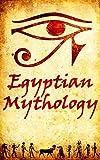 Egyptian Mythology: The Gods of Ancient Egypt