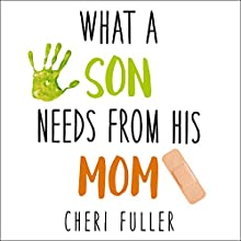 What a Son Needs from His Mom Audiobook by Cheri Fuller Narrated by Callie Beaulieu