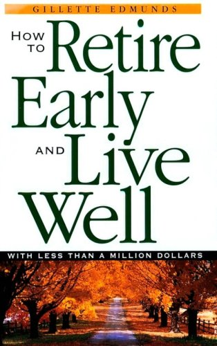 How To Retire Early And Live Well With Less Than A Million Dollars, Edmunds, Gillette