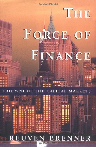 The Force of Finance: Triumph of the Capital Markets: Reuven Brenner: 9781587991301: Amazon.com: Books