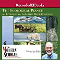 Ecological Planet - An Introduction to Earth's Major Ecosystems: The Modern Scholar Lecture by John Kricher Narrated by John Kricher