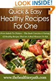 Healthy Recipes For One: From Salads To Chicken-This Book Contains A Variety Of Healthy Recipes That Are A Real Pleasure To Eat. (Quick & Easy Recipes)