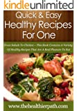 Healthy Recipes For One: From Salads To Chicken-This Book Contains A Variety Of Healthy Recipes That Are A Real Pleasure To Eat. (Quick & Easy Recipes) (English Edition)