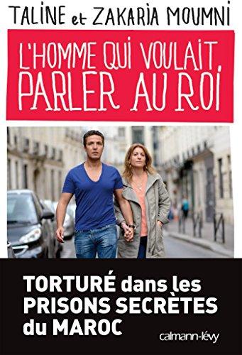 L'Homme qui voulait parler au roi (French Edition), by Zakaria MOUMNI, Taline MOUMNI