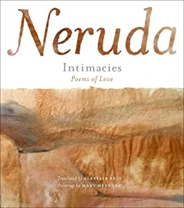 Intimacies: Poems of Love Pablo Neruda and Mary Heebner