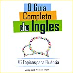 O Guia Completo de Ingles: 36 Tópicos para Fluência [The Complete Guide to English: 36 Topics for Fluency] | Jenny Smith