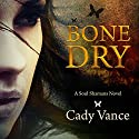 Bone Dry: A Soul Shamans Novel, Volume 1 Audiobook by Cady Vance Narrated by Warner Munroe
