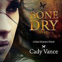 Bone Dry: A Soul Shamans Novel, Volume 1 (       UNABRIDGED) by Cady Vance Narrated by Warner Munroe