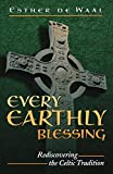 Every Earthly Blessing: Rediscovering the Celtic Tradition (0819218065) by Esther de Waal