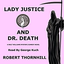 Lady Justice and Dr. Death Audiobook by Robert Thornhill Narrated by George Kuch